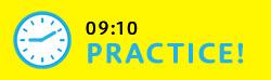 09:10 PRACTICE!